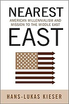 Nearest East : American millennialism and mission to the Middle East