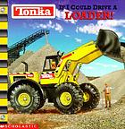 Tonka / If I could drive a loader!.