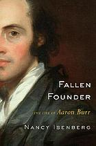 Fallen founder : a life of Aaron Burr
