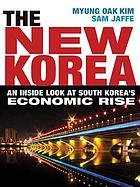 The new Korea : an inside look at South Korea's economic rise