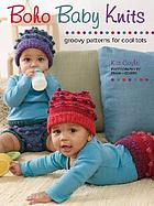 Boho baby knits : groovy patterns for cool tots