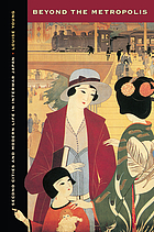 Beyond the metropolis : second cities and modern life in interwar Japan