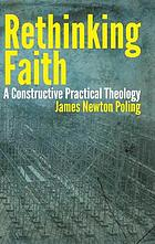 Rethinking faith : a constructive practical theology