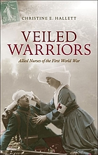Veiled warriors : Allied nurses of the First World War