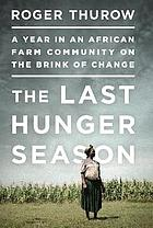 The last hunger season : a year in an African farm community on the brink of change