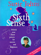 Sixth sense : unlock your inner powers for success and happiness