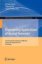 Engineering applications of neural networks : 13th International Conference, EANN 2012, London, UK, September 20-23, 2012, proceedings