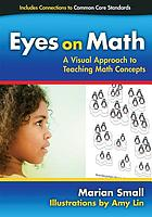Eyes on math : a visual approach to teaching math concepts