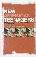 New American teenagers : the lost generation of youth in 1970s film