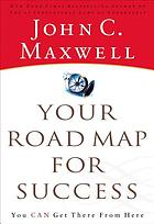 Your road map for success : you can get there from here.