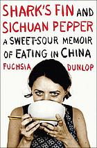 Shark's fin and Sichuan pepper : a sweet-sour memoir of eating in China