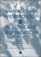 Managerial Epidemiology for Health Care Organizations : Applied Epidemiology in Health Care Administration.