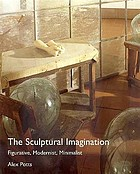 The sculptural imagination : figurative, modernist, minimalist
