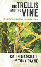 The trellis and the vine : the ministry mind-shift that changes everything