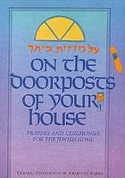 [ʻAl mezuzot betekha] = On the doorposts of your house : prayers and ceremonies for the Jewish home.