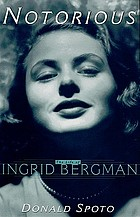 Notorious : [the life of Ingrid Bergman]