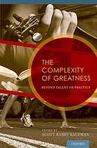 The complexity of greatness : beyond talent or practice