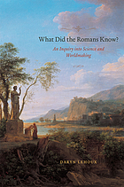 What did the Romans know? : an inquiry into science and worldmaking