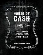 House of Cash : the legacies of my father, Johnny Cash