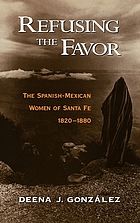 Refusing the favor : the Spanish-Mexican women of Santa Fe, 1820-1880
