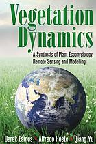 Vegetation dynamics : a synthesis of plant ecophysiology, remote sensing and modelling