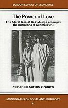 The power of love : the moral use of knowledge amongst the Amuesha of Central Peru