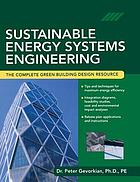 Sustainable energy systems engineering : the complete green building design resource
