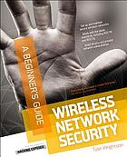 Wireless network security : a beginner's guide