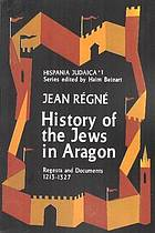 History of the Jews in Aragon : regesta and documents, 1213-1327