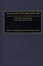 With eyes toward Zion : Scholars Colloquium on America-Holy Land Studies