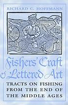 Fishers' craft and lettered art : tracts on fishing from the end of the Middle Ages