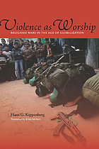 Violence as worship : religious wars in the age of globalization