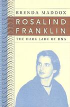Rosalind Franklin : the dark lady of DNA
