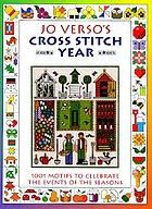 Jo Verso's cross stitch year : 1001 motifs to celebrate the events of the seasons.