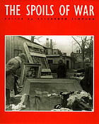 The spoils of war : world war II and its aftermath: the loss, reappearance, and recovery of cultural property