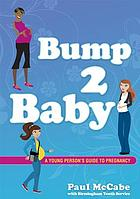Bump 2 baby : a young person's guide to pregnancy