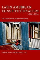 Latin American constitutionalism, 1810-2010 : the engine room of the constitution