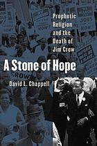 A stone of hope : prophetic religion and the death of Jim Crow