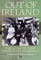 Out of Ireland : the story of Irish emigration to America