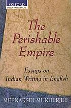 The perishable empire : essays on Indian writing in English