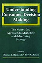 Understanding consumer decision making : the means-end approach to marketing and advertising strategy