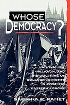 Whose democracy? : nationalism, religion, and the doctrine of collective rights in post-1989 Eastern Europe