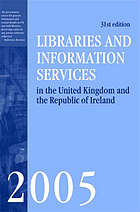 Libraries and Information Services in the United Kingdom and the Republic of Ireland 2005