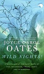 Wild nights! : stories about the last days of Poe, Dickinson, Twain, James, and Hemingway