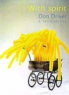 With spirit : Don Driver, a retrospective