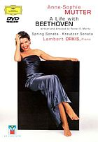 Anne-Sophie Mutter : a life with Beethoven ; Spring sonata ; Kreutzer sonata