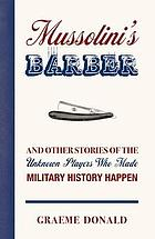 Mussolini's barber : and other stories of the unknown players who made history happen.
