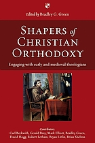 Shapers of Christian orthodoxy : engaging with early and medieval theologians