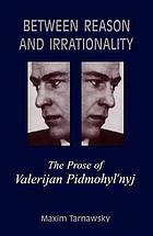 Between reason and irrationality : the prose of Valerijan Pidmohylʹnyj