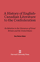 A history of English-Canadian literature to the Confederation : its relation to the literature of Great Britain and the United States
